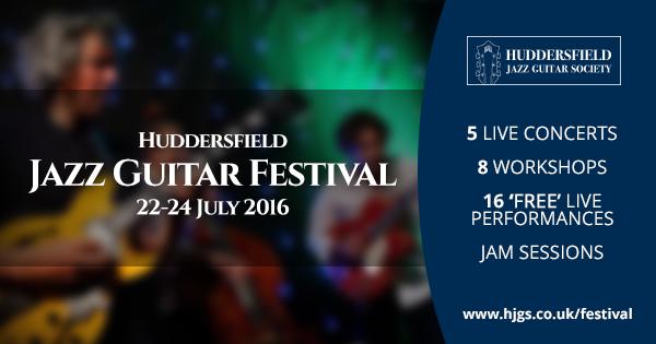 Huddersfield Jazz Giutar Festival. 22-24 July 2016.